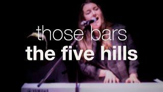 The Five Hills - Those Bars (Live)