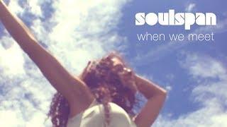 Soulspan - When We Meet